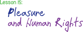 Lesson 15: Pleasure and Human Rights
