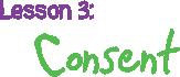 Lesson 3: Consent