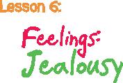 Lesson 6: Feelings: Jealousy