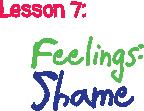 Lesson 7: Feelings: Shame